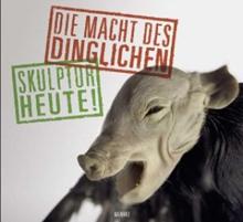 Angelika Arendt, DIE MACHT DES DINGLICHEN Skulptur heute!